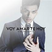 Voy Amarte Hoy by Virlan Garcia