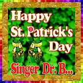 Happy St. Patrick's Day by Singer Dr. B...