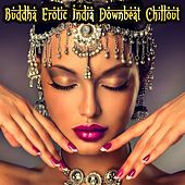 Buddha Erotic India Downbeat Chillout by Various Artists