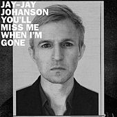 You'll Miss Me When I'm Gone by Jay-Jay Johanson