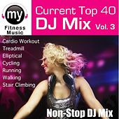 Top 40 DJ Mix Vol 3 (Non-Stop Mix for Walking, Jogging, Elliptical, Stair Climber, Treadmill, Biking, Exercise) by My Fitness Music