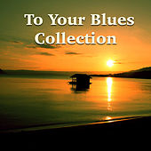 To Your Blues Collection by Various Artists