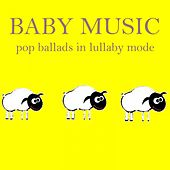 Baby Music: Pop Ballads in Lullaby Mode by Lullaby Mode