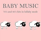 Baby Music: 70's and 80's Hits in Lullaby Mode by Lullaby Mode