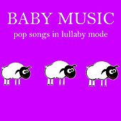 Baby Music: Pop Songs in Lullaby Mode by Lullaby Mode
