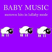Baby Music: Motown Hits in Lullaby Mode by Lullaby Mode
