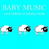Baby Music: Rock Ballads in Lullaby Mode by Lullaby Mode