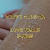 Love Falls Down by Poppy Ajudha