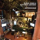 Waterworks by Glenn Jones and Matthew Azevedo