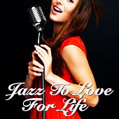 Jazz To Love For Life by Various Artists