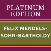 Felix Mendelssohn-Bartholdy - Platinum Edition (The Greatest Works Ever!) von Various Artists