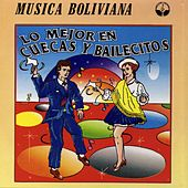 Lo Mejor en Cuecas y Bailecitos (Música Boliviana) by Various Artists