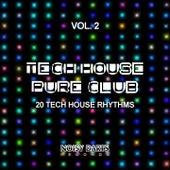 Tech House Pure Club, Vol. 2 (20 Tech House Rhythms) by Various Artists