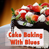Cake Baking With Blues by Various Artists