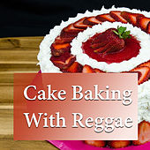 Cake Baking With Reggae by Various Artists