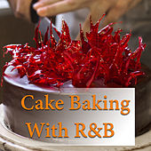 Cake Baking With R&B by Various Artists