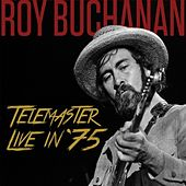Telemaster Live In '75 by Roy Buchanan