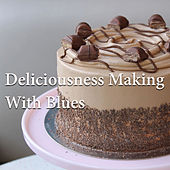 Deliciousness Making With Blues by Various Artists