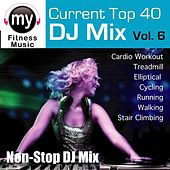 Top 40 DJ Mix Vol 6 (Non-Stop Mix for Walking, Jogging, Elliptical, Stair Climber, Treadmill, Biking, Exercise) by My Fitness Music