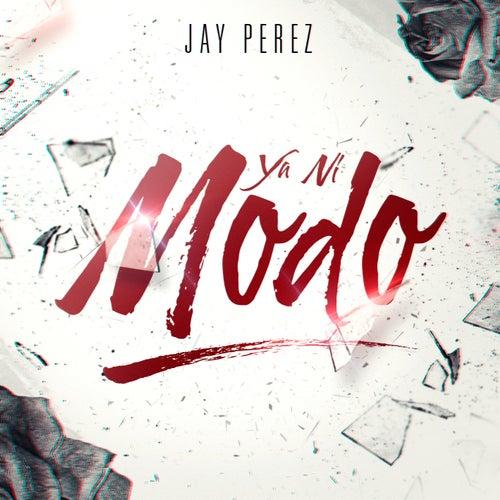 Ya Ni Modo by Jay Perez