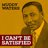 I Can't Be Satisfied di Muddy Waters