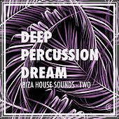 Deep Percussion Dream - Ibiza House Sounds, Vol. 2 by Various Artists