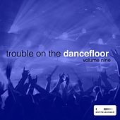 Trouble On the Dancefloor, Vol. 9 de Various Artists