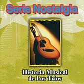 Serie Nostalgia : Historia Musical de los Trios by Various Artists