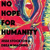 No Hope for Humanity by Jesse Stockton