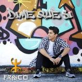 Dime Que Si (Radio Edit) by Franco