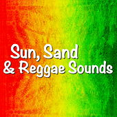 Sun, Sand & Reggae Sounds by Various Artists