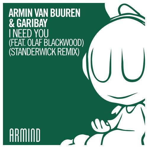 I Need You (feat. Olaf Blackwood) (Standerwick Remix) by Armin van Buuren & Garibay