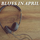 Blues In April von Various Artists