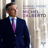 Gabriel Fauré: Piano Works by Michel Dalberto