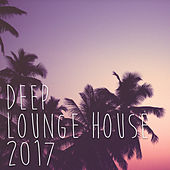 Deep Lounge House 2017 by Various Artists