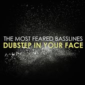 The Most Feared Basslines: Dubstep in Your Face de Various Artists