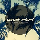 Seaside Miami - Chill & Lounge Collection Vol. 3 by Various Artists