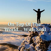 On Top Of The World... With Soul by Various Artists