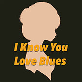 I Know You Love Blues by Various Artists