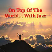 On Top Of The World... With Jazz by Various Artists