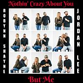 Nothin' Crazy About You, But Me by Robynn Shayne
