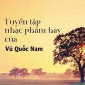 Tuyen Tap Nhac Pham Hay Cua Vu Quoc Nam by Various Artists
