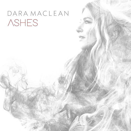 Ashes (feat. Chris McClarney) by Dara Maclean
