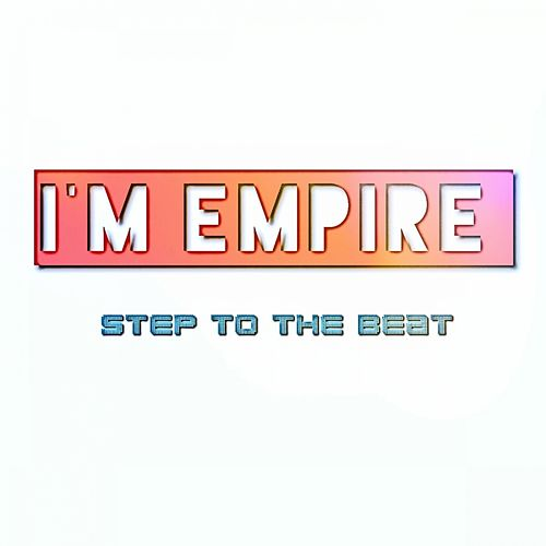 Step To The Beat by I Am Empire
