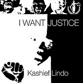 I Want Justice - Single by Kashief Lindo