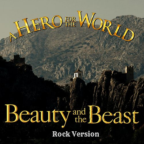 Beauty and the Beast (Rock Version)(from Disney's Beauty and the Beast) by A Hero for the World