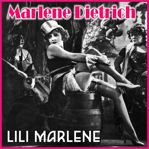 Marlene Dietrich - Lili Marlene (Digitally Remastered) by Marlene Dietrich