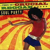 This Is Crucial Reggae: Soul Party by Various Artists