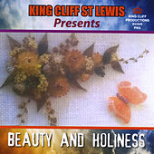 King Cliff St Lewis Presents: Beauty and Holiness by Cliff St Lewis