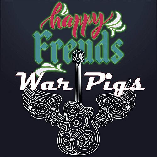 War Pigs by Happy Freuds